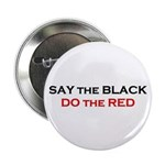 """Say the Black - Do the Red 2.25"""" Button (10 p"""