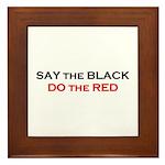 Say the Black - Do the Red Framed Tile