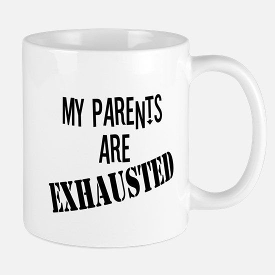 My Parents Are Exhausted Mug