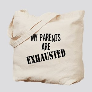 My Parents Are Exhausted Tote Bag