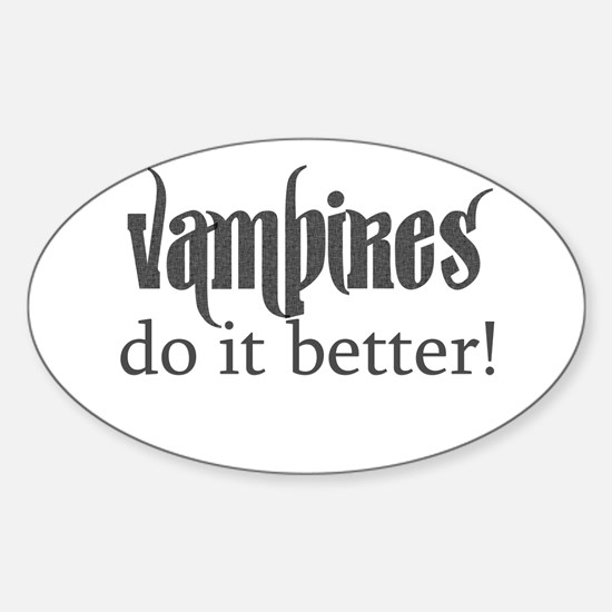 Vampires do it better! Oval Decal