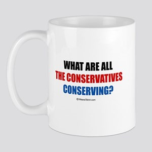 What are all the conservatives conserving? -  Mug