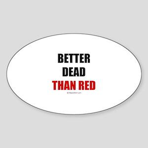 Better dead than red - Oval Sticker