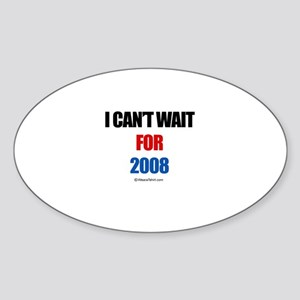 I can't wait for 2008 - Oval Sticker
