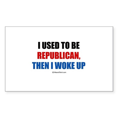 I used to be a Republican ~ Rectangle Sticker