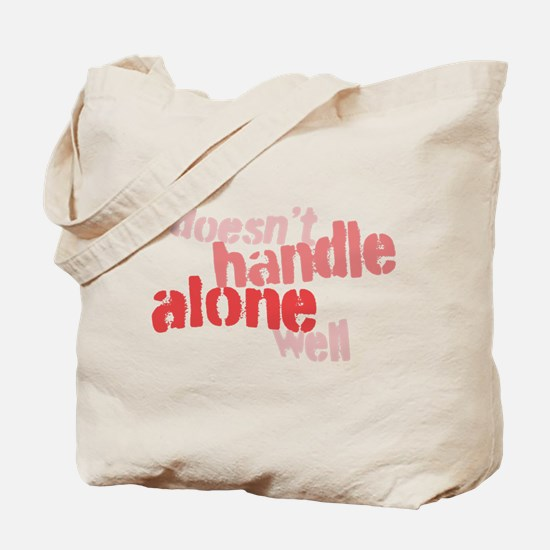 Doesn't Handle Alone Well Tote Bag