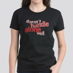 Doesn't Handle Alone Well Women's Dark T-Shirt