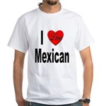 I Love Mexican (Front) White T-Shirt
