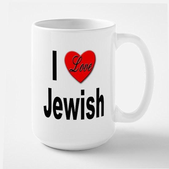 I Love Jewish Large Mug