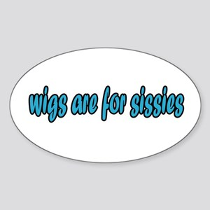 Wigs are for Sissies Oval Sticker
