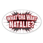 What Cha' Want Natalie? Oval Sticker (10 pk)