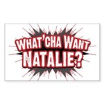 What Cha' Want Natalie? Rectangle Sticker 50 pk)
