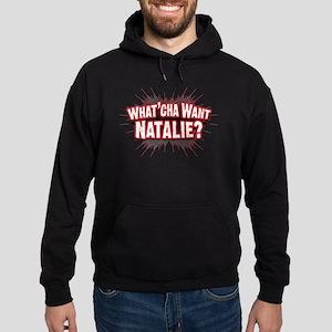 What Cha' Want Natalie? Hoodie (dark)