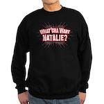 What Cha' Want Natalie? Sweatshirt (dark)
