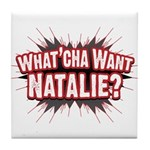 What Cha' Want Natalie? Tile Coaster