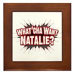 What Cha' Want Natalie? Framed Tile