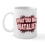 What Cha' Want Natalie? Mug