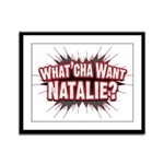 What Cha' Want Natalie? Framed Panel Print