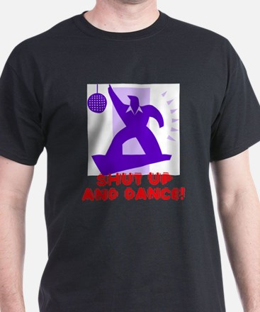 Shut Up And Dance! T-Shirt