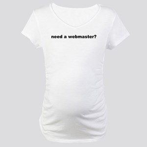 need a webmaster? Maternity T-Shirt