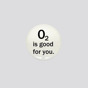 O2 is good for you. Mini Button