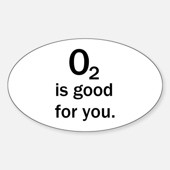 O2 is good for you. Oval Decal