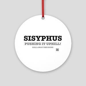 SISYPHUS - PUSHING IT UPHILL Round Ornament