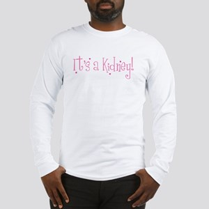 It's a Kidney! Long Sleeve T-Shirt