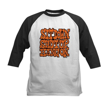 Sit Down Shut Up Hang On Kids Baseball Jersey