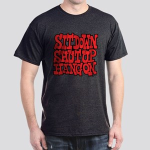 Sit Down Shut Up Hang On Dark T-Shirt