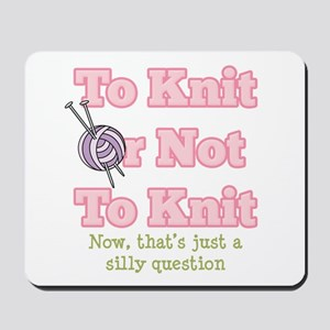 To Knit Or Not To Knit Mousepad