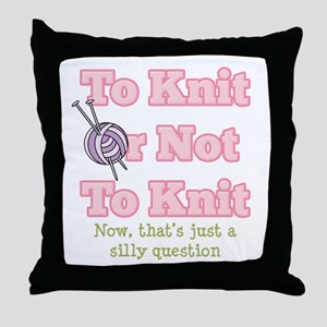 To Knit Or Not To Knit Throw Pillow