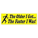 The Faster I Was Bumper Sticker