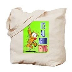 It's All About Trying Tote Bag
