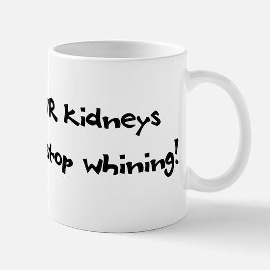 Unless YOUR Kidneys Don't Wor Mug