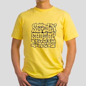 Sit Down Shut Up Like It Yellow T-Shirt