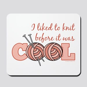 I Liked To Knit Before It Was Cool Mousepad