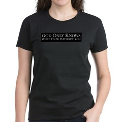 God Only Knows (Black) T-Shirt