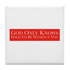 God Only Knows (Red) Tile Coaster
