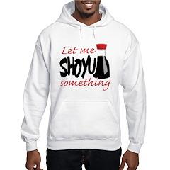 Let Me Shoyu Something Hoodie