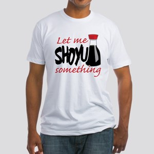 Let Me Shoyu Something Fitted T-Shirt