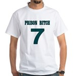 Prison Bitch White T-Shirt