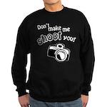 Don't Make Me Shoot You Sweatshirt (dark)