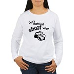 Don't Make Me Shoot You Women's Long Sleeve T-Shir