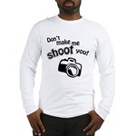 Don't Make Me Shoot You Long Sleeve T-Shirt