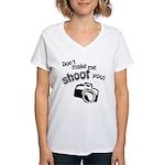 Don't Make Me Shoot You Women's V-Neck T-Shirt