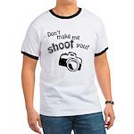 Don't Make Me Shoot You Ringer T