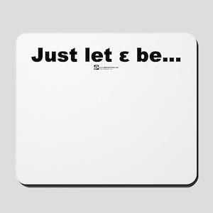 Just let epsilon be... - Mousepad