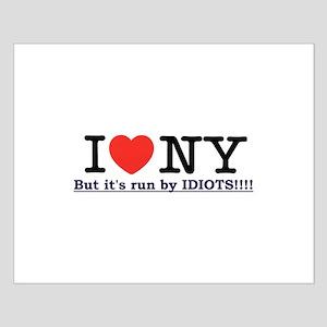 I Love NY, but it's run by IDIOTS!!! Small Poster