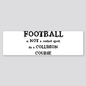 FOOTBALL is a COLLISION COURS Bumper Sticker